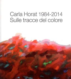 Carla Horat 1984 - 2014 Sulle tracce del colore